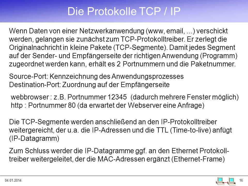 04.01.201416 Wenn Daten von einer Netzwerkanwendung (www, email,...) verschickt werden, gelangen sie zunächst zum TCP-Protokolltreiber. Er zerlegt die