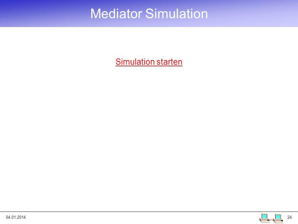04.01.201424 Mediator Simulation Simulation starten