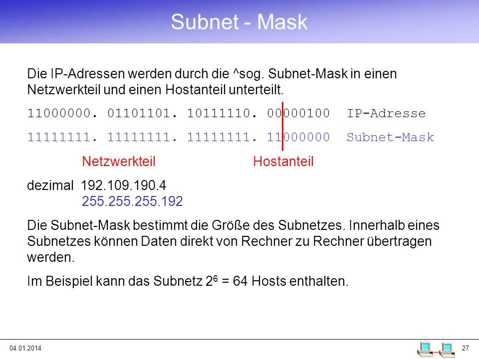 04.01.201427 Die IP-Adressen werden durch die ^sog. Subnet-Mask in einen Netzwerkteil und einen Hostanteil unterteilt. 11000000. 01101101. 10111110. 0