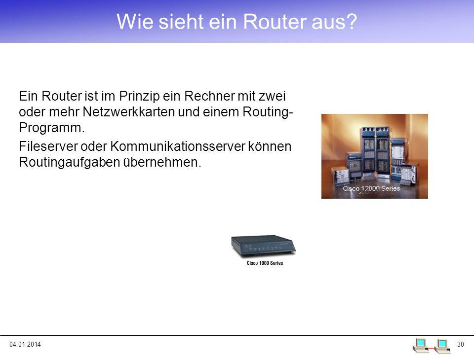 04.01.201430 Wie sieht ein Router aus? Ein Router ist im Prinzip ein Rechner mit zwei oder mehr Netzwerkkarten und einem Routing- Programm. Fileserver