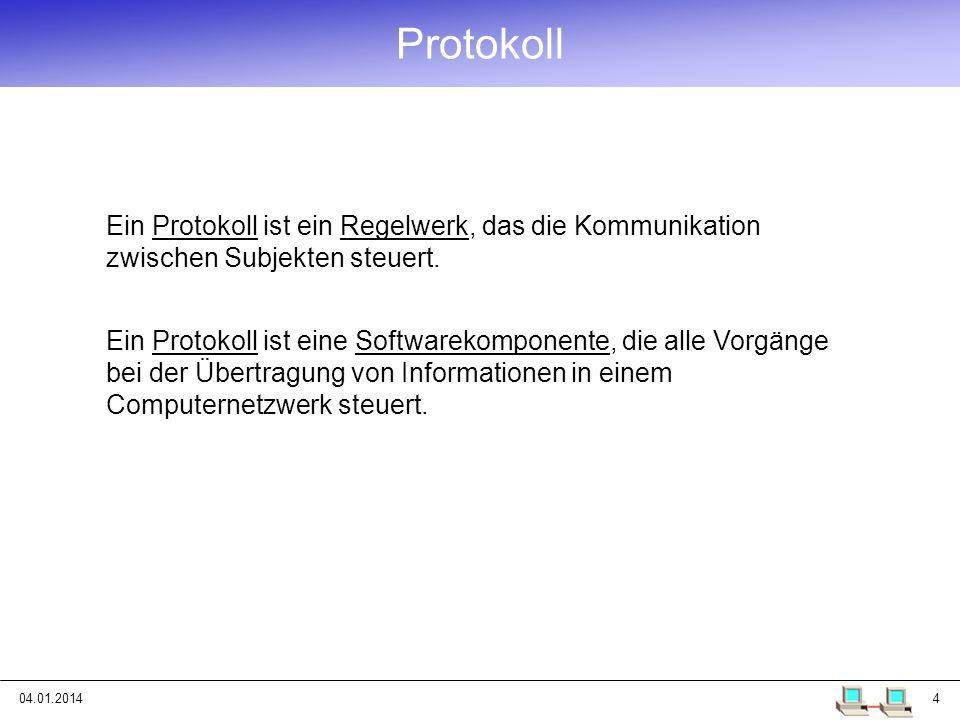 04.01.20144 Ein Protokoll ist ein Regelwerk, das die Kommunikation zwischen Subjekten steuert. Protokoll Ein Protokoll ist eine Softwarekomponente, di