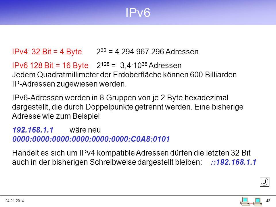04.01.201448 IPv6 IPv4: 32 Bit = 4 Byte 2 32 = 4 294 967 296 Adressen IPv6 128 Bit = 16 Byte 2 128 = 3,4. 10 38 Adressen Jedem Quadratmillimeter der E