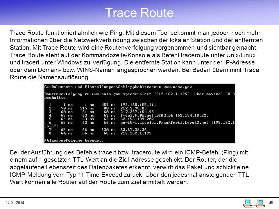 04.01.201449 Trace Route Trace Route funktioniert ähnlich wie Ping. Mit diesem Tool bekommt man jedoch noch mehr Informationen über die Netzwerkverbin