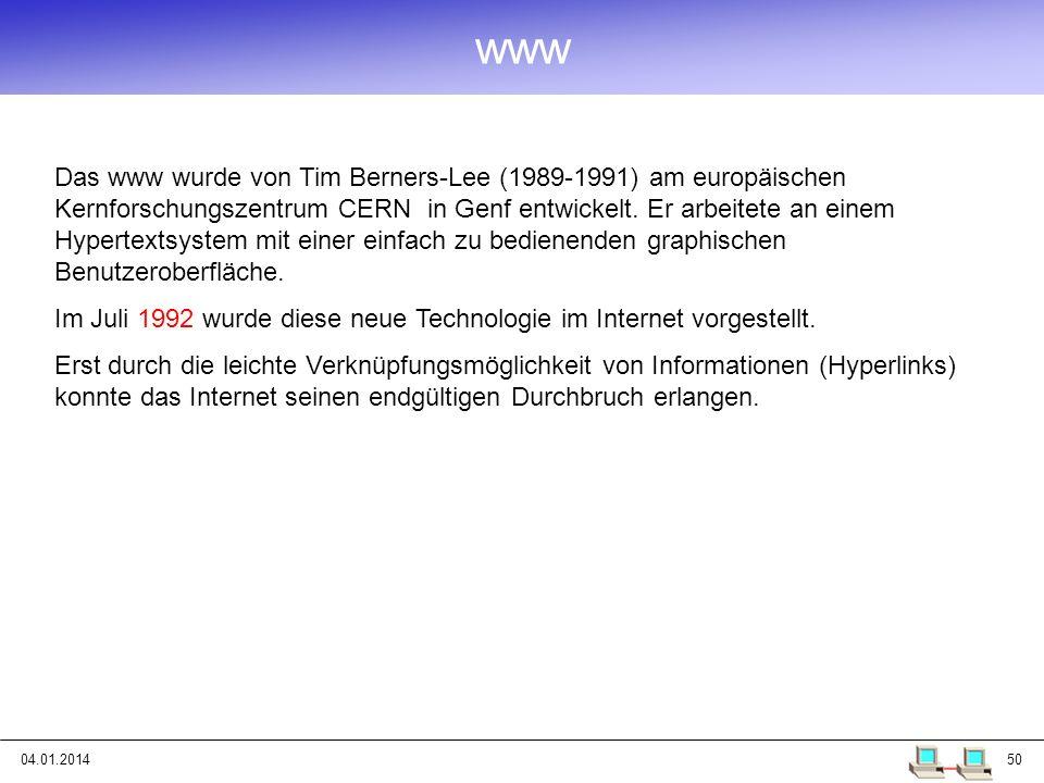 04.01.201450 www Das www wurde von Tim Berners-Lee (1989-1991) am europäischen Kernforschungszentrum CERN in Genf entwickelt. Er arbeitete an einem Hy