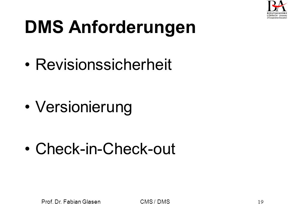 Prof. Dr. Fabian Glasen CMS / DMS19 DMS Anforderungen Revisionssicherheit Versionierung Check-in-Check-out