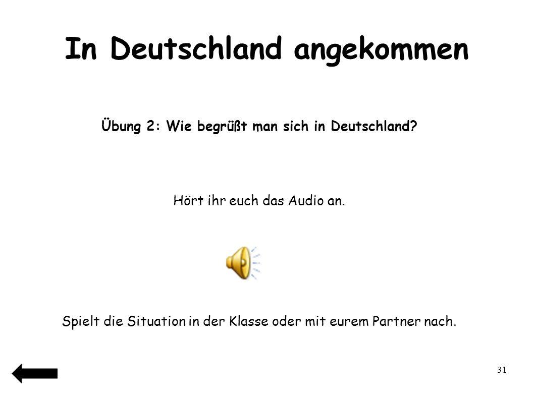33 In Deutschland angekommen Übung 3: Begrüßung zwischen dem Lehrer und den Schülern Erst hört ihr euch das Audio an.