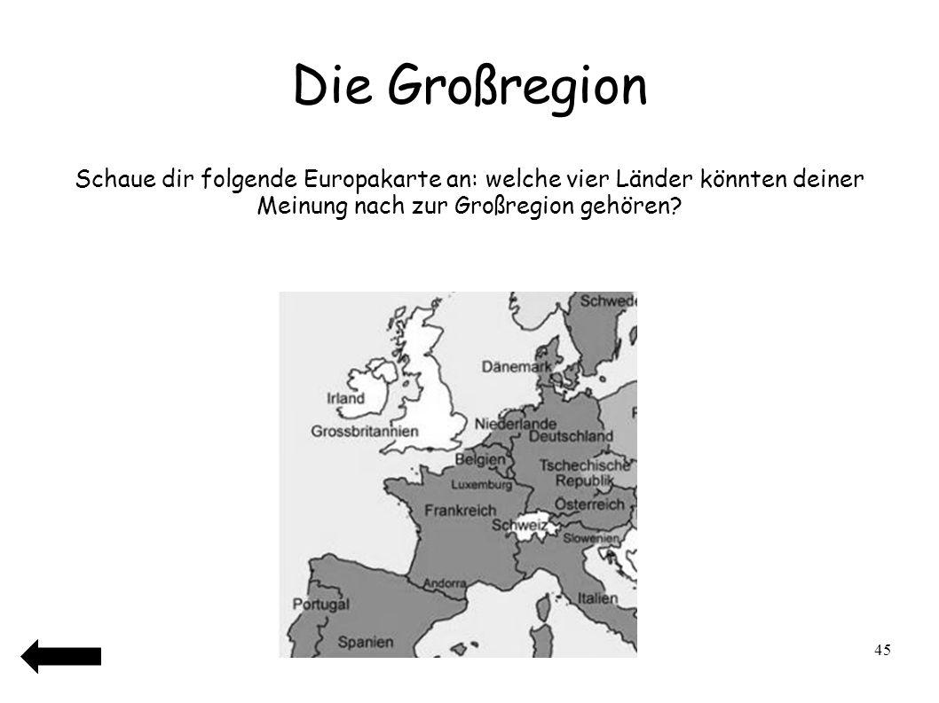 46 Die Großregion Schaue dir folgende Europakarte an: welche vier Länder könnten deiner Meinung nach zur Großregion gehören?