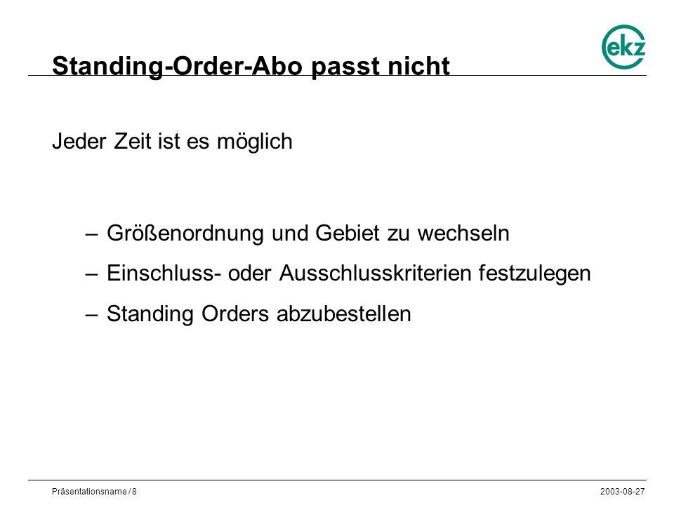 Präsentationsname / 82003-08-27 Standing-Order-Abo passt nicht Jeder Zeit ist es möglich –Größenordnung und Gebiet zu wechseln –Einschluss- oder Ausschlusskriterien festzulegen –Standing Orders abzubestellen