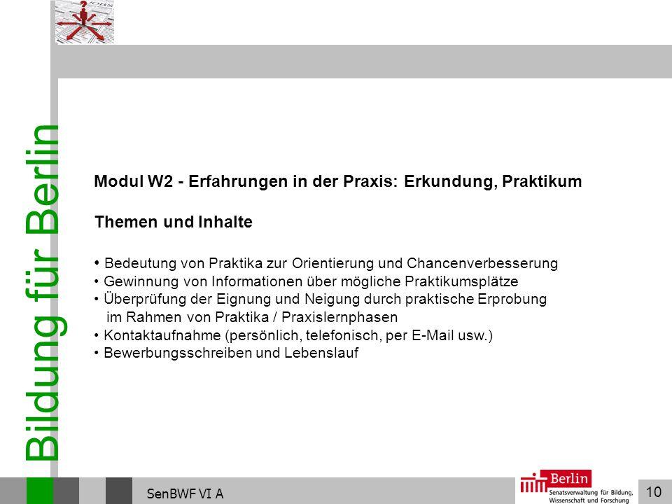 10 Bildung für Berlin SenBWF VI A Modul W2 - Erfahrungen in der Praxis: Erkundung, Praktikum Themen und Inhalte Bedeutung von Praktika zur Orientierun