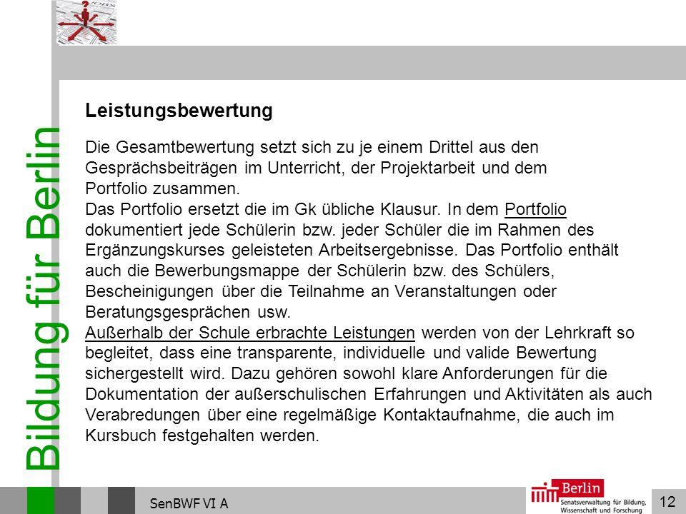 12 Bildung für Berlin SenBWF VI A Leistungsbewertung Die Gesamtbewertung setzt sich zu je einem Drittel aus den Gesprächsbeiträgen im Unterricht, der
