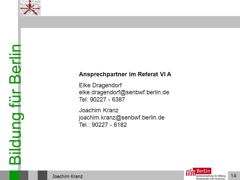 14 Bildung für Berlin Joachim Kranz Ansprechpartner im Referat VI A Elke Dragendorf elke.dragendorf@senbwf.berlin.de Tel: 90227 - 6387 Joachim Kranz j
