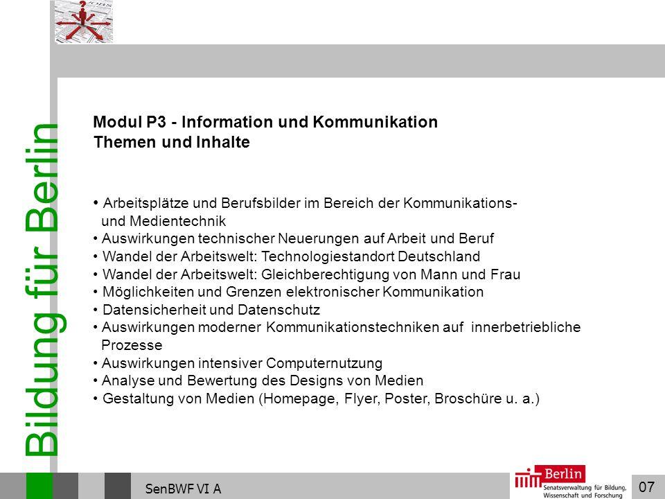 07 Bildung für Berlin SenBWF VI A Modul P3 - Information und Kommunikation Themen und Inhalte Arbeitsplätze und Berufsbilder im Bereich der Kommunikat
