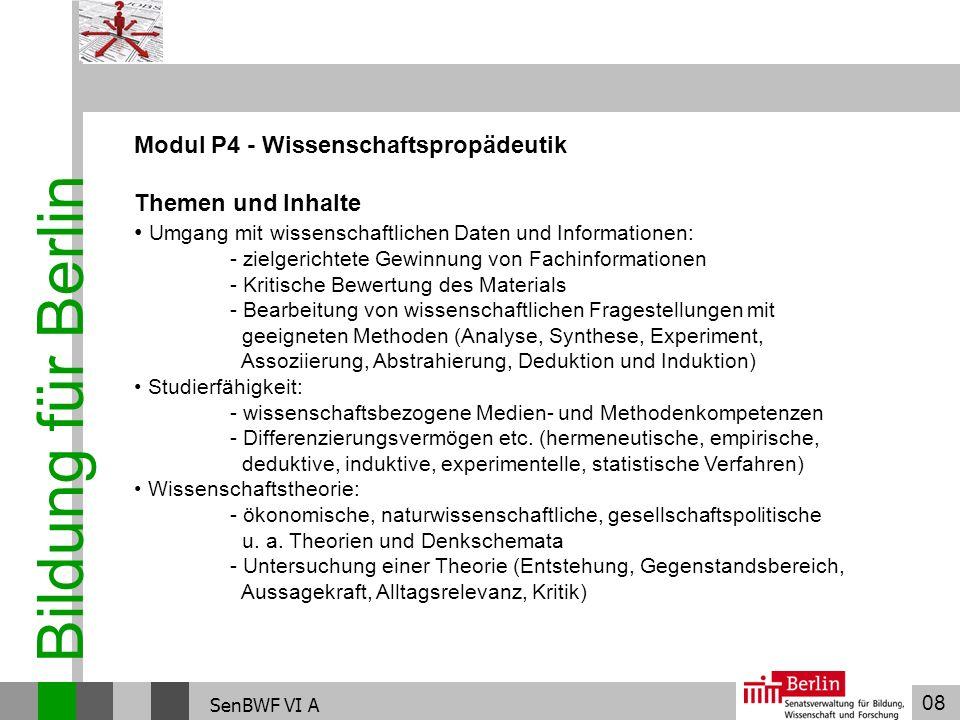 08 Bildung für Berlin SenBWF VI A Modul P4 - Wissenschaftspropädeutik Themen und Inhalte Umgang mit wissenschaftlichen Daten und Informationen: - ziel