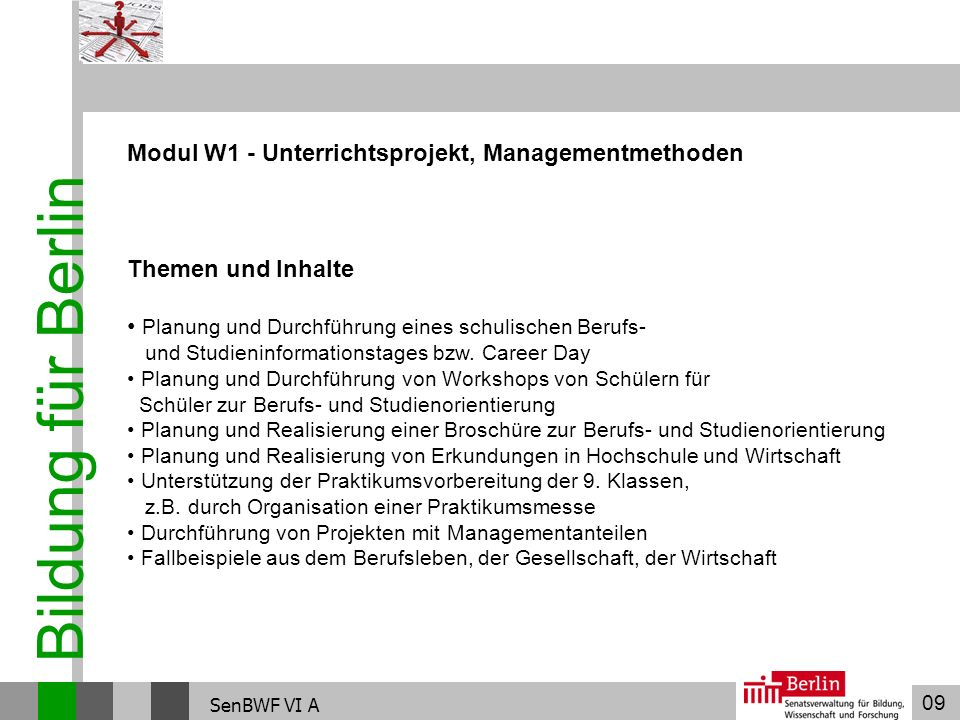 09 Bildung für Berlin SenBWF VI A Modul W1 - Unterrichtsprojekt, Managementmethoden Themen und Inhalte Planung und Durchführung eines schulischen Beru