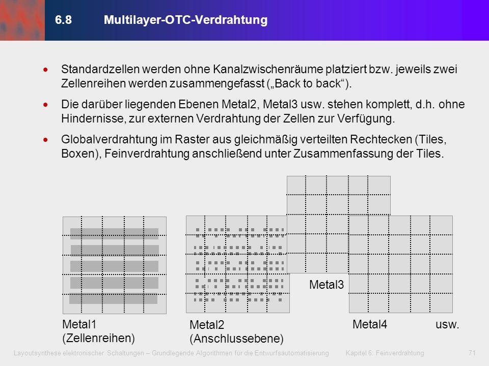 Layoutsynthese elektronischer Schaltungen – Grundlegende Algorithmen für die Entwurfsautomatisierung Kapitel 6: Feinverdrahtung72 Standardzellen werden ohne Kanalzwischenräume platziert bzw.