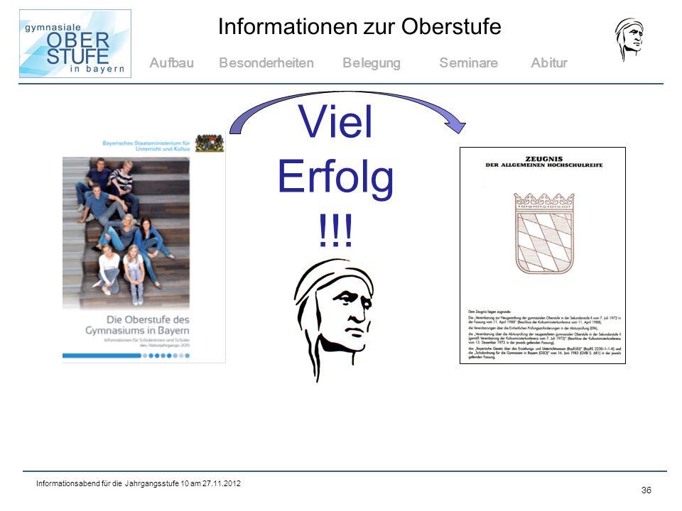 36 Informationsabend f ü r die Jahrgangsstufe 10 am 27.11.2012 Informationen zur Oberstufe AufbauBesonderheitenBelegungSeminareAbitur Viel Erfolg !!!