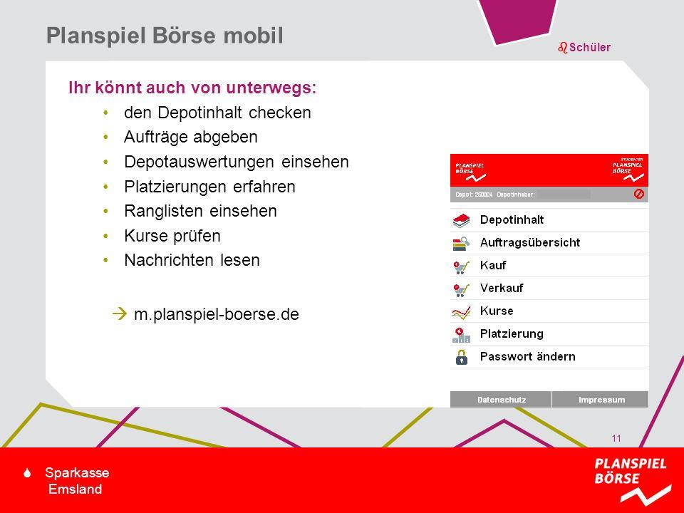 bSchüler S Sparkasse Emsland Ihr könnt auch von unterwegs: den Depotinhalt checken Aufträge abgeben Depotauswertungen einsehen Platzierungen erfahren