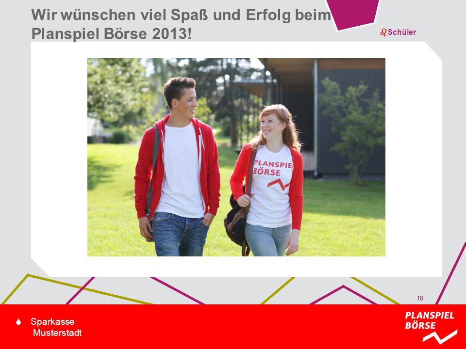 bSchüler S Sparkasse Musterstadt 18 Wir wünschen viel Spaß und Erfolg beim Planspiel Börse 2013!
