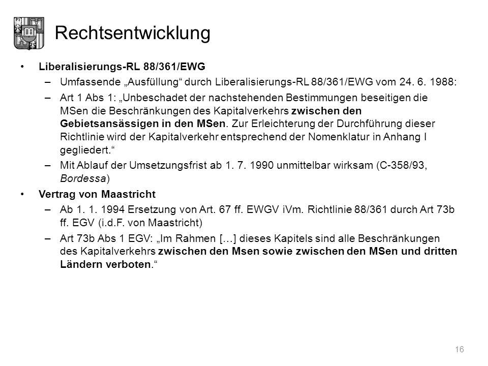 Rechtsentwicklung Liberalisierungs-RL 88/361/EWG –Umfassende Ausfüllung durch Liberalisierungs-RL 88/361/EWG vom 24. 6. 1988: –Art 1 Abs 1: Unbeschade