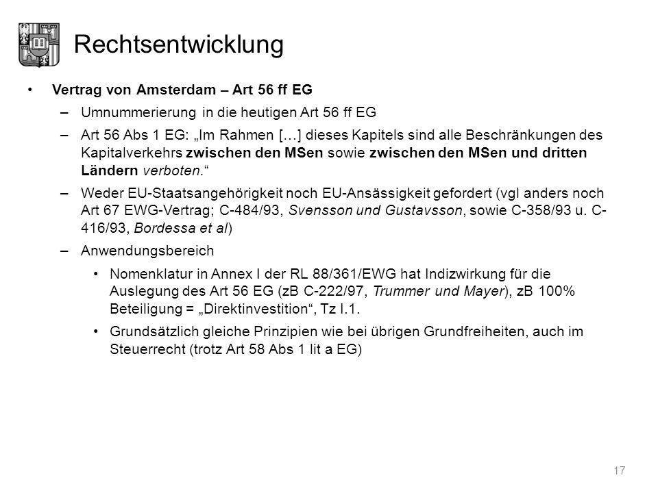 Rechtsentwicklung Vertrag von Amsterdam – Art 56 ff EG –Umnummerierung in die heutigen Art 56 ff EG –Art 56 Abs 1 EG: Im Rahmen […] dieses Kapitels si