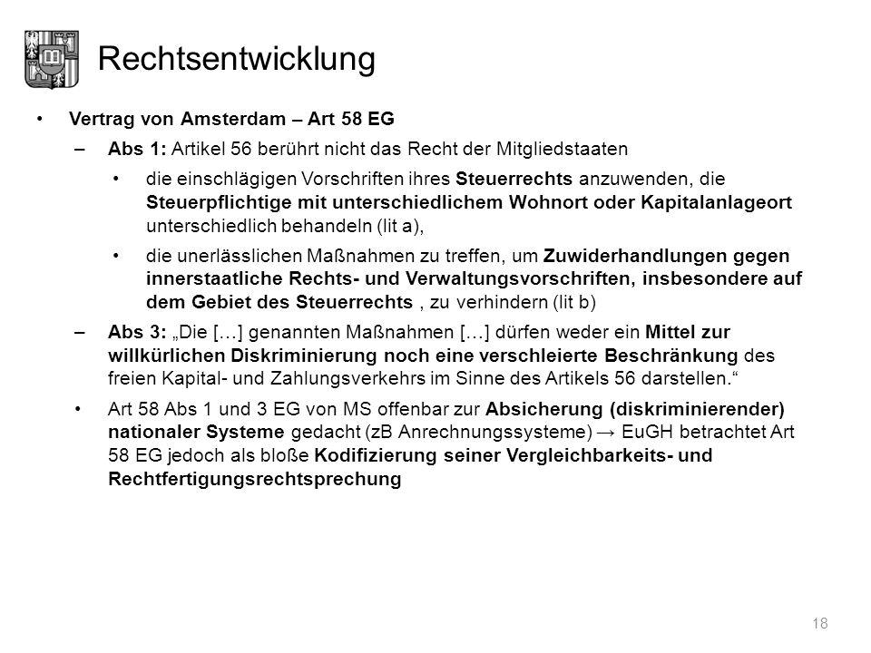 Rechtsentwicklung Vertrag von Amsterdam – Art 58 EG –Abs 1: Artikel 56 berührt nicht das Recht der Mitgliedstaaten die einschlägigen Vorschriften ihre