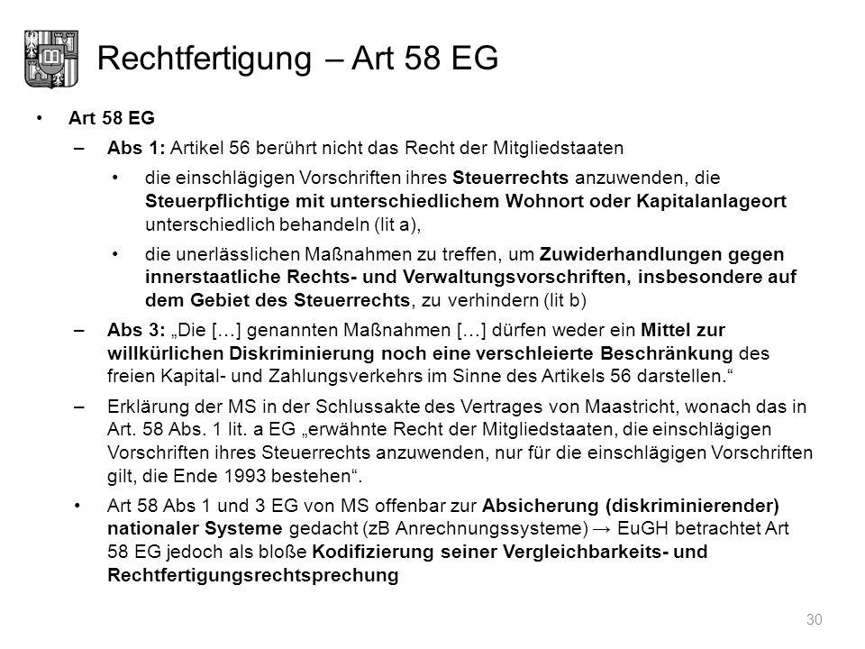Rechtfertigung – Art 58 EG Art 58 EG –Abs 1: Artikel 56 berührt nicht das Recht der Mitgliedstaaten die einschlägigen Vorschriften ihres Steuerrechts