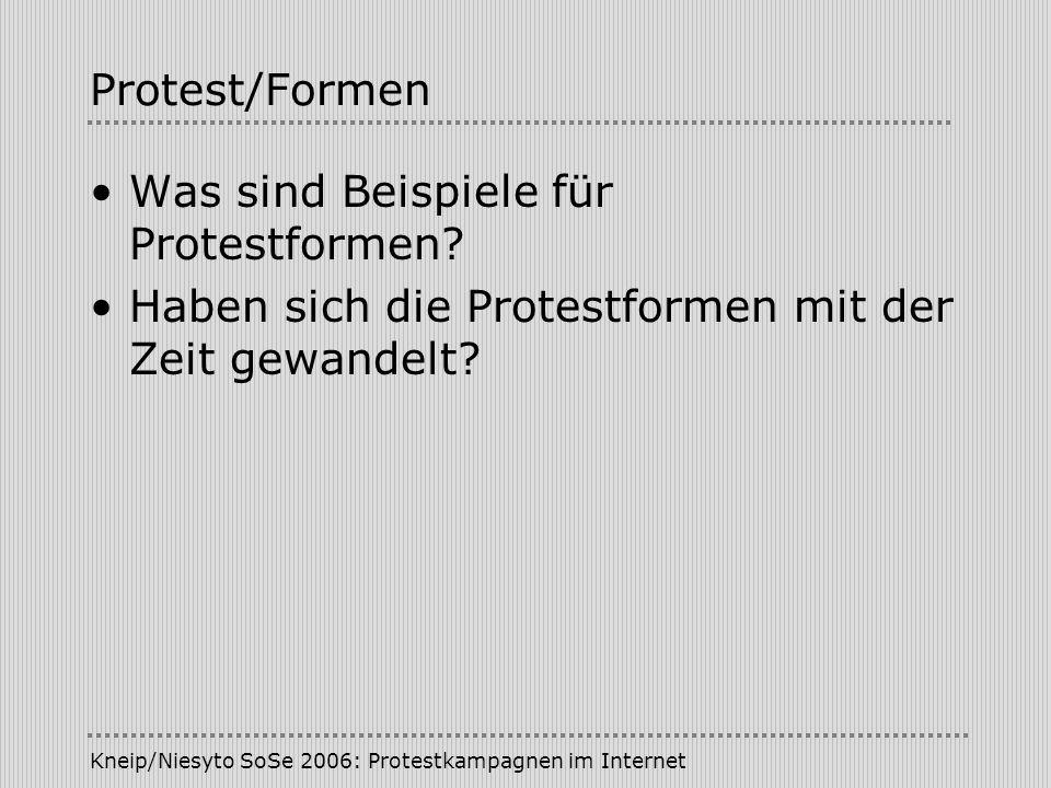 Kneip/Niesyto SoSe 2006: Protestkampagnen im Internet Protest/Formen Was sind Beispiele für Protestformen? Haben sich die Protestformen mit der Zeit g