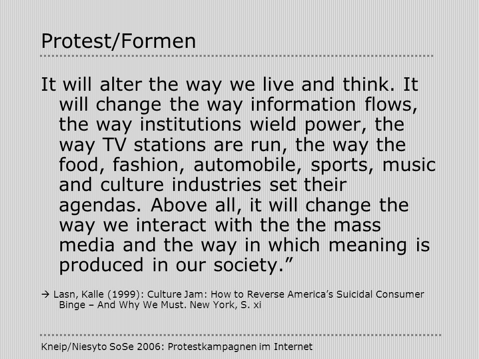 Kneip/Niesyto SoSe 2006: Protestkampagnen im Internet Protest/Formen It will alter the way we live and think. It will change the way information flows