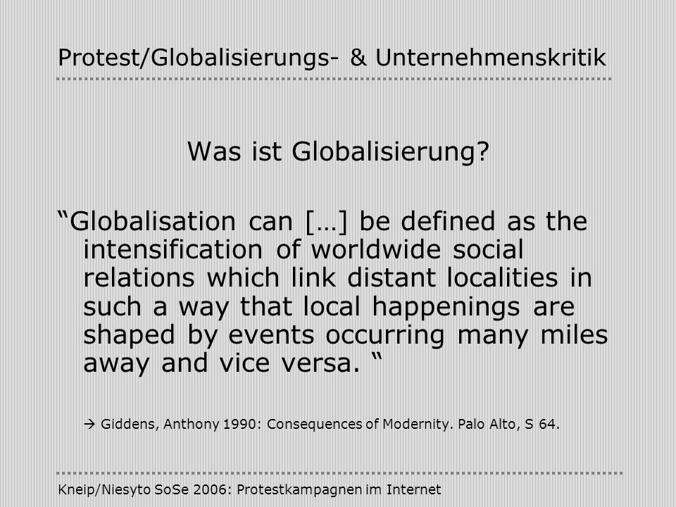 Kneip/Niesyto SoSe 2006: Protestkampagnen im Internet Protest/Globalisierungs- & Unternehmenskritik Was ist Globalisierung? Globalisation can […] be d