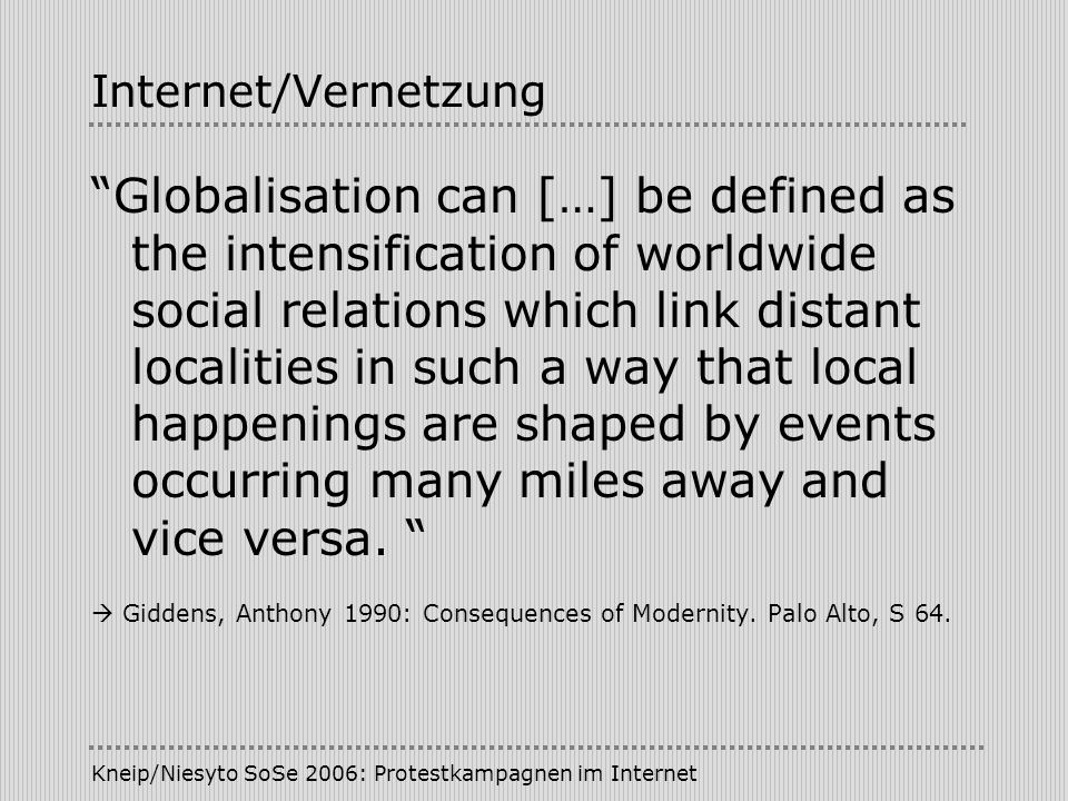 Kneip/Niesyto SoSe 2006: Protestkampagnen im Internet Internet/Vernetzung Globalisation can […] be defined as the intensification of worldwide social