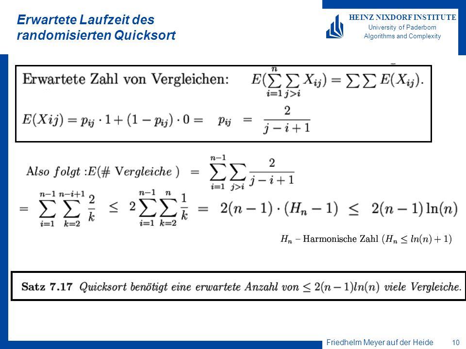 Friedhelm Meyer auf der Heide 10 HEINZ NIXDORF INSTITUTE University of Paderborn Algorithms and Complexity Erwartete Laufzeit des randomisierten Quick