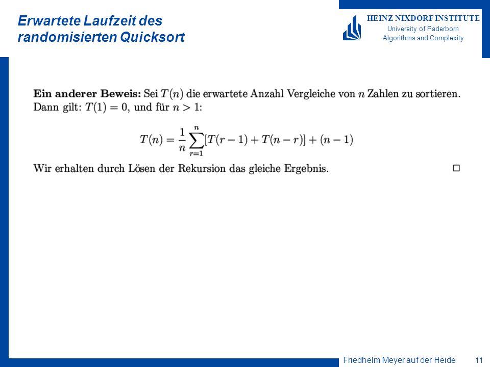 Friedhelm Meyer auf der Heide 11 HEINZ NIXDORF INSTITUTE University of Paderborn Algorithms and Complexity Erwartete Laufzeit des randomisierten Quick