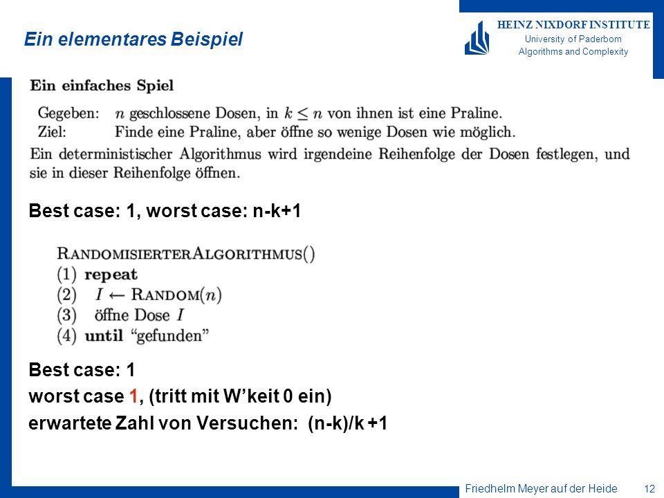 Friedhelm Meyer auf der Heide 12 HEINZ NIXDORF INSTITUTE University of Paderborn Algorithms and Complexity Ein elementares Beispiel Best case: 1, wors