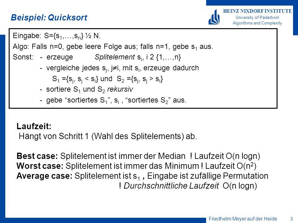 Friedhelm Meyer auf der Heide 3 HEINZ NIXDORF INSTITUTE University of Paderborn Algorithms and Complexity Beispiel: Quicksort Eingabe: S={s 1,…,s n }