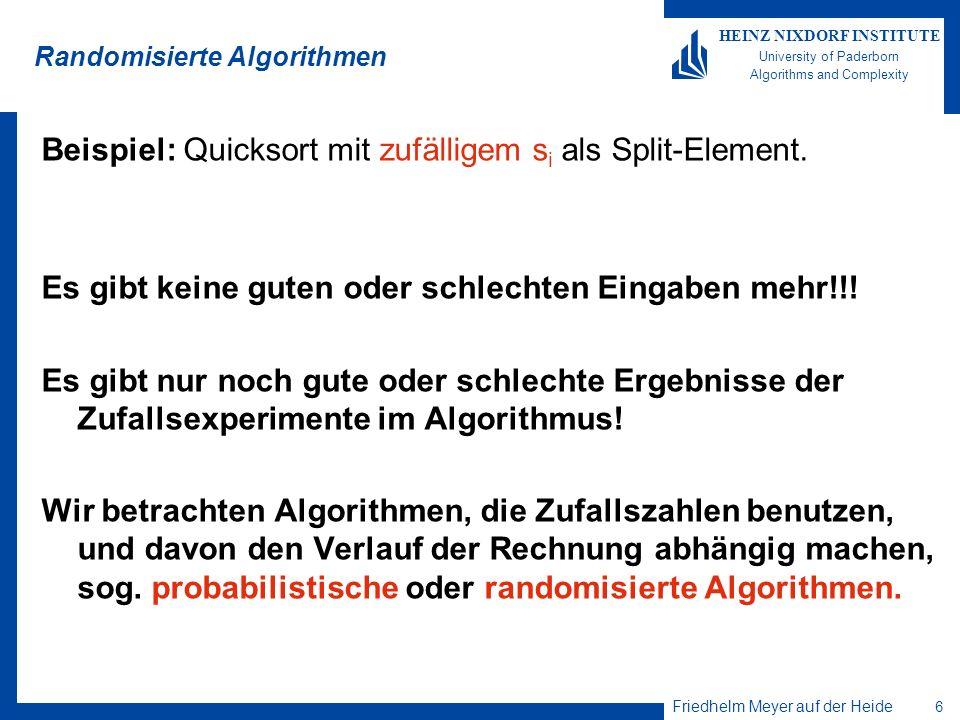 Friedhelm Meyer auf der Heide 6 HEINZ NIXDORF INSTITUTE University of Paderborn Algorithms and Complexity Randomisierte Algorithmen Beispiel: Quicksor