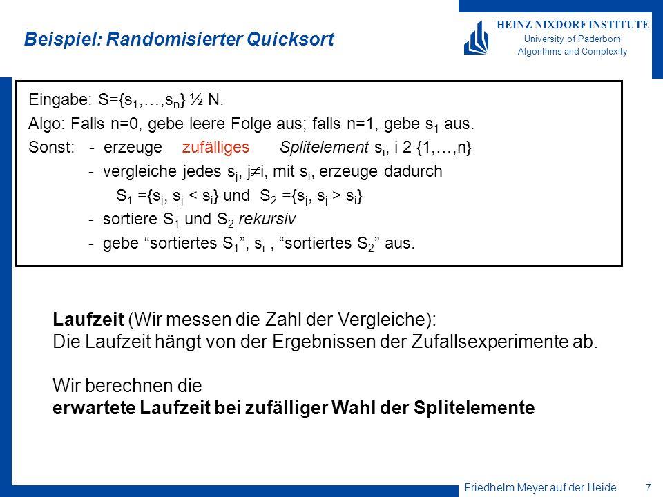 Friedhelm Meyer auf der Heide 7 HEINZ NIXDORF INSTITUTE University of Paderborn Algorithms and Complexity Beispiel: Randomisierter Quicksort Eingabe: