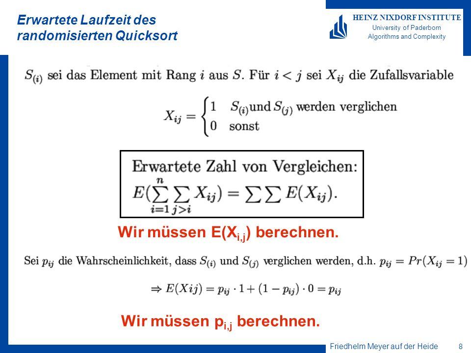 Friedhelm Meyer auf der Heide 8 HEINZ NIXDORF INSTITUTE University of Paderborn Algorithms and Complexity Erwartete Laufzeit des randomisierten Quicks