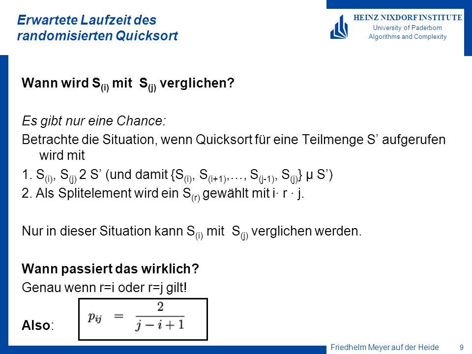 Friedhelm Meyer auf der Heide 9 HEINZ NIXDORF INSTITUTE University of Paderborn Algorithms and Complexity Erwartete Laufzeit des randomisierten Quicks