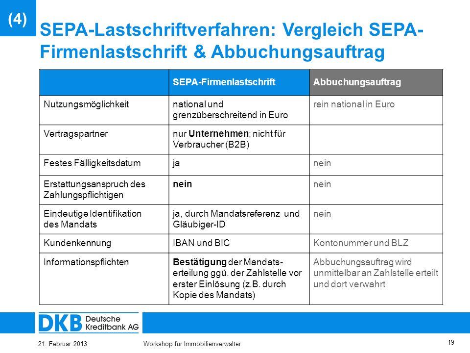 21. Februar 2013Workshop für Immobilienverwalter 18 SEPA-Lastschriftverfahren: Vergleich SEPA- Basislatschrift & Einzugsermächtigung SEPA-Basislastsch