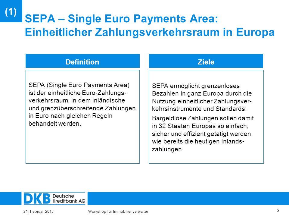 21. Februar 2013Workshop für Immobilienverwalter 1 Inhalt (1) Überblick S. 2 (2) SEPA – Migrationsverordnung S. 6 (3) SEPA – ÜberweisungS. 8 (4) SEPA
