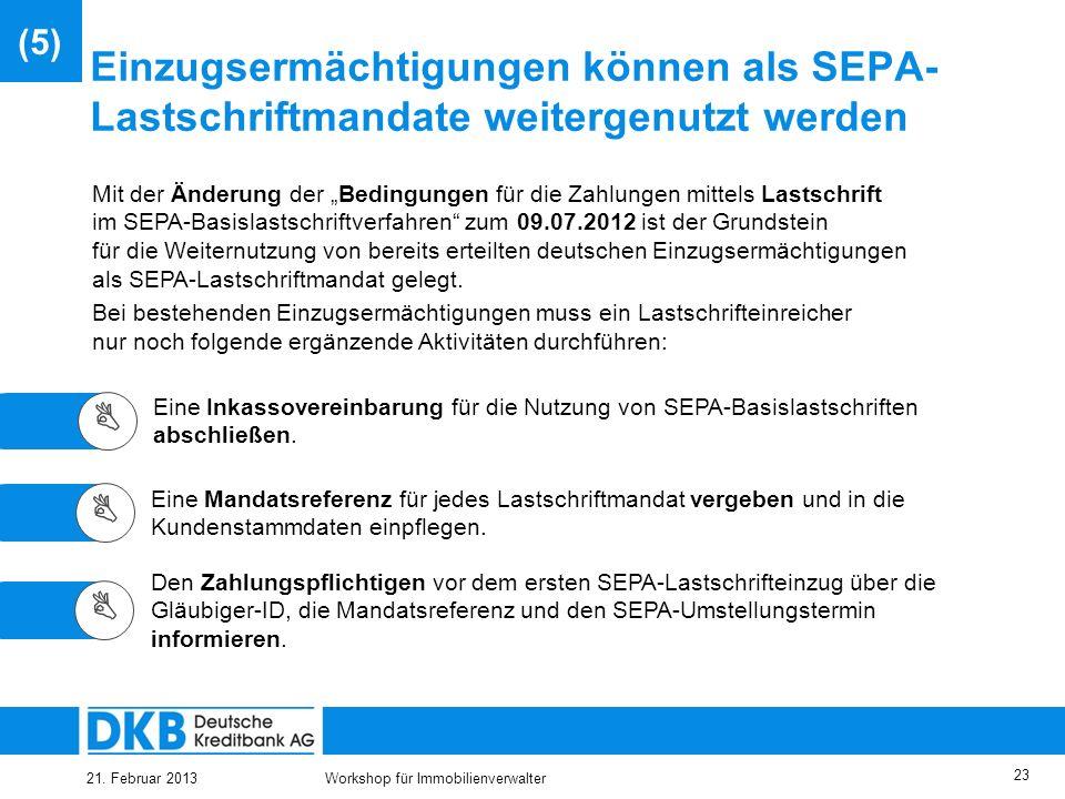 21. Februar 2013Workshop für Immobilienverwalter 22 Das SEPA-Mandat: Einheitlicher Aufbau ist vorgeschrieben Abbildung: SEPA-Lastschriftmandat Das SEP