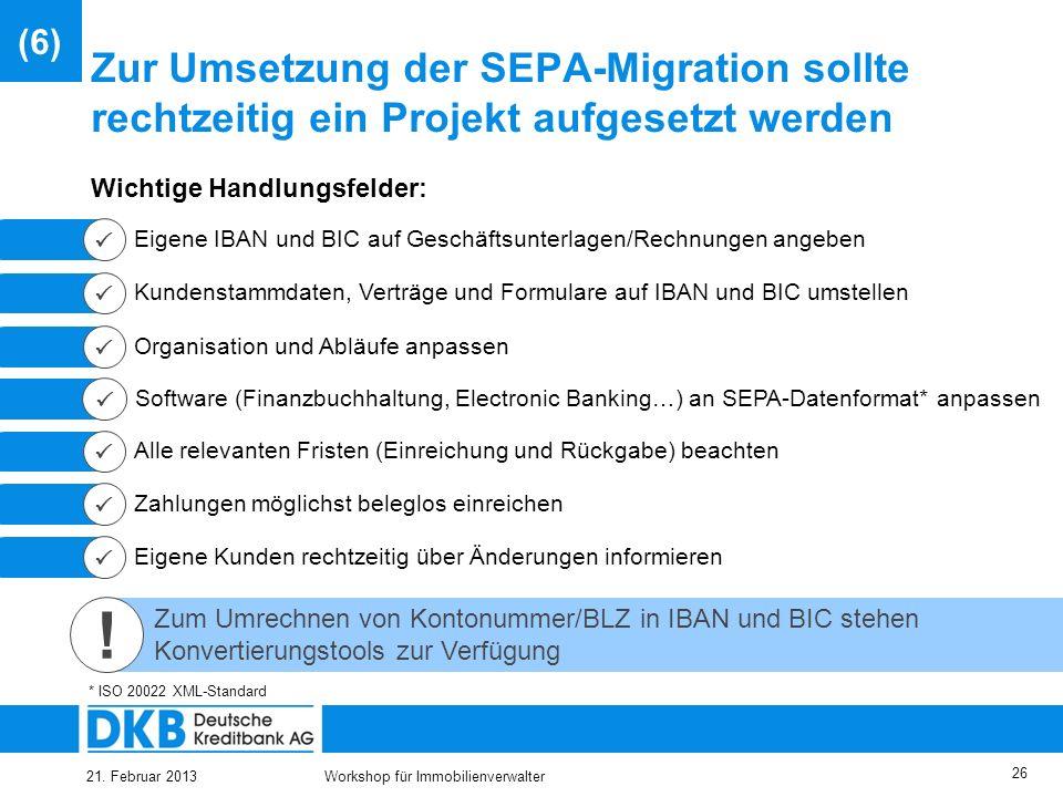 21. Februar 2013Workshop für Immobilienverwalter 25 Inhalt (1) Überblick (2) SEPA – Migrationsverordnung (3) SEPA – Überweisung (4) SEPA – Lastschrift