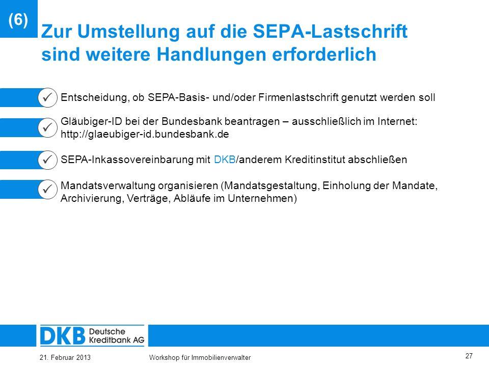 21. Februar 2013Workshop für Immobilienverwalter 26 Zur Umsetzung der SEPA-Migration sollte rechtzeitig ein Projekt aufgesetzt werden Wichtige Handlun