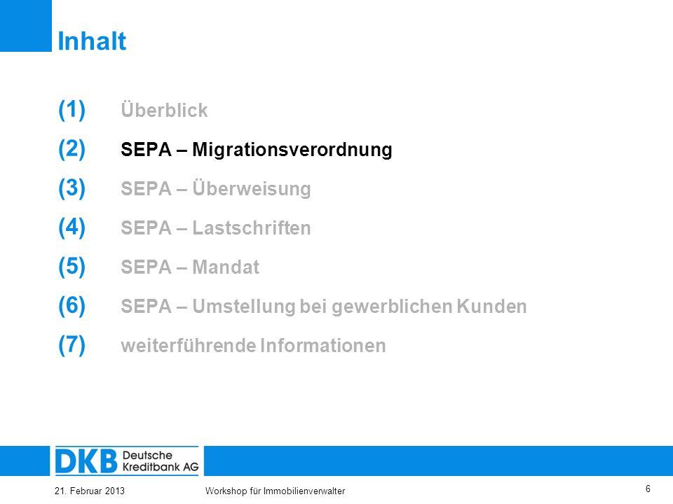 21. Februar 2013Workshop für Immobilienverwalter 5 SEPA-Lastschrift (SEPA Direct Debit – SDD) am 01.11.2010 eingeführt 2. Schritt * EU-Zahlungsdienste