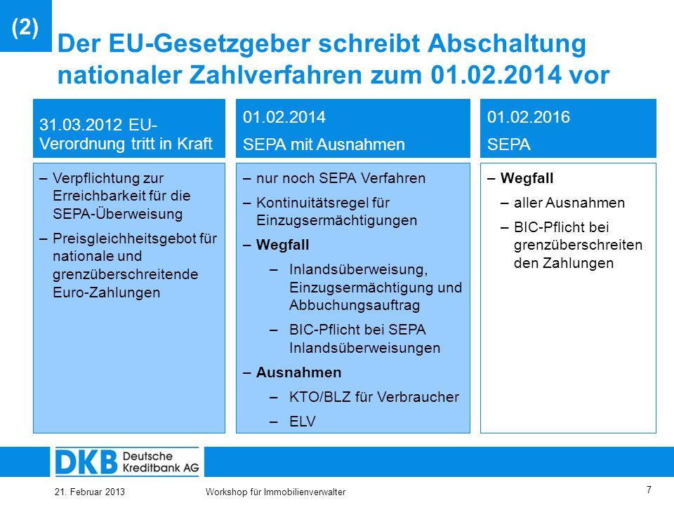 21. Februar 2013Workshop für Immobilienverwalter 6 Inhalt (1) Überblick (2) SEPA – Migrationsverordnung (3) SEPA – Überweisung (4) SEPA – Lastschrifte