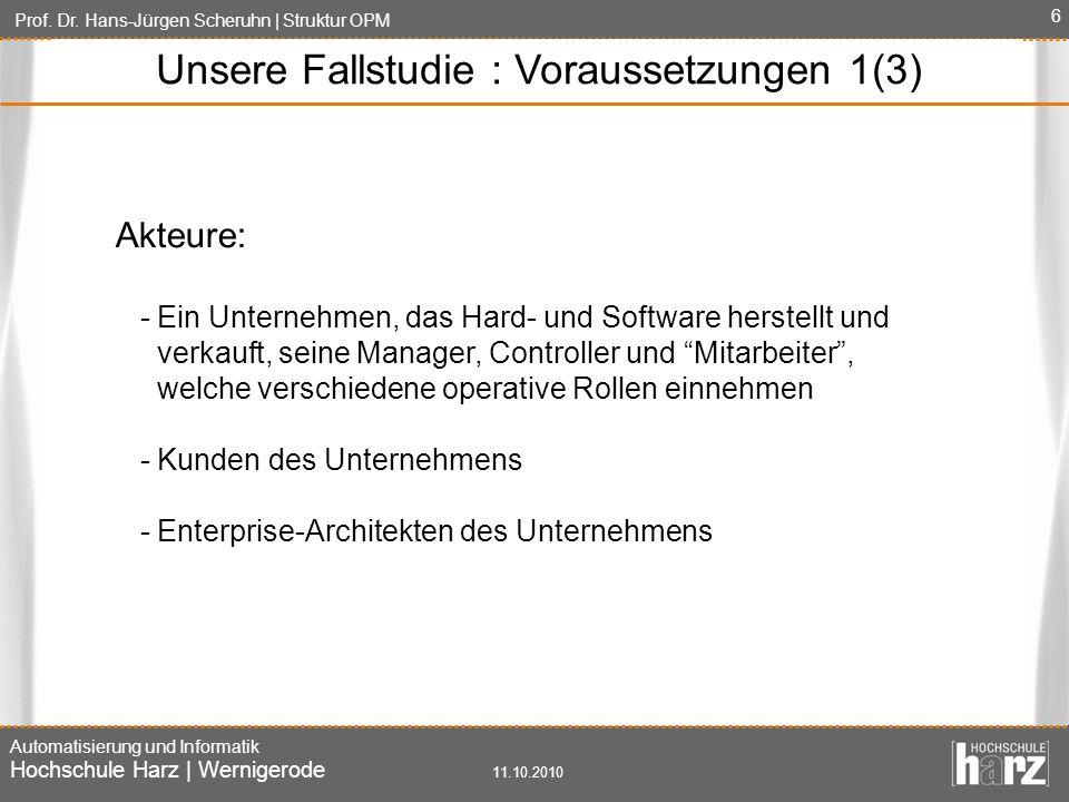 Prof. Dr. Hans-Jürgen Scheruhn | Struktur OPM Automatisierung und Informatik Hochschule Harz | Wernigerode 11.10.2010 6 Unsere Fallstudie : Voraussetz