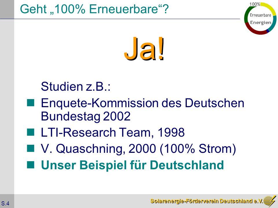 Solarenergie-Förderverein Deutschland e.V. S.4 Geht 100% Erneuerbare? Studien z.B.: Enquete-Kommission des Deutschen Bundestag 2002 LTI-Research Team,
