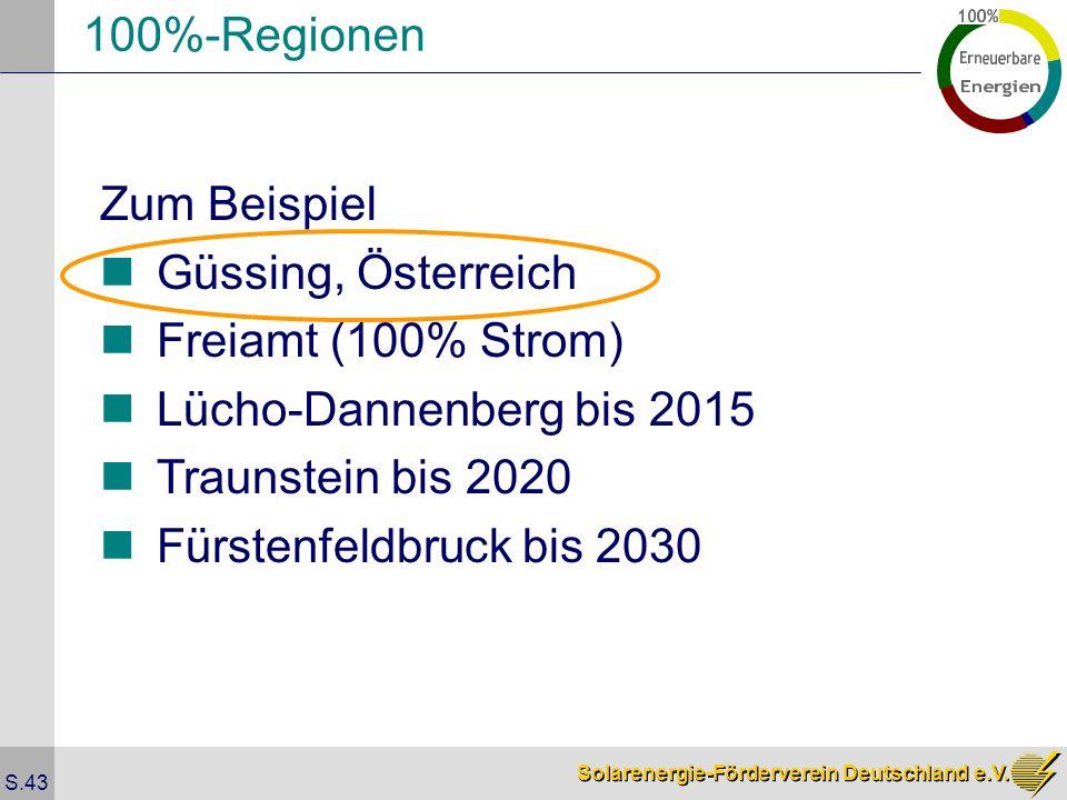 Solarenergie-Förderverein Deutschland e.V. S.43 100%-Regionen Zum Beispiel Güssing, Österreich Freiamt (100% Strom) Lücho-Dannenberg bis 2015 Traunste