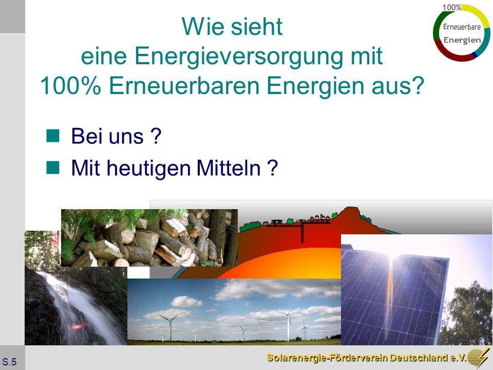 Solarenergie-Förderverein Deutschland e.V. S.5 Bei uns ? Mit heutigen Mitteln ? Wie sieht eine Energieversorgung mit 100% Erneuerbaren Energien aus?