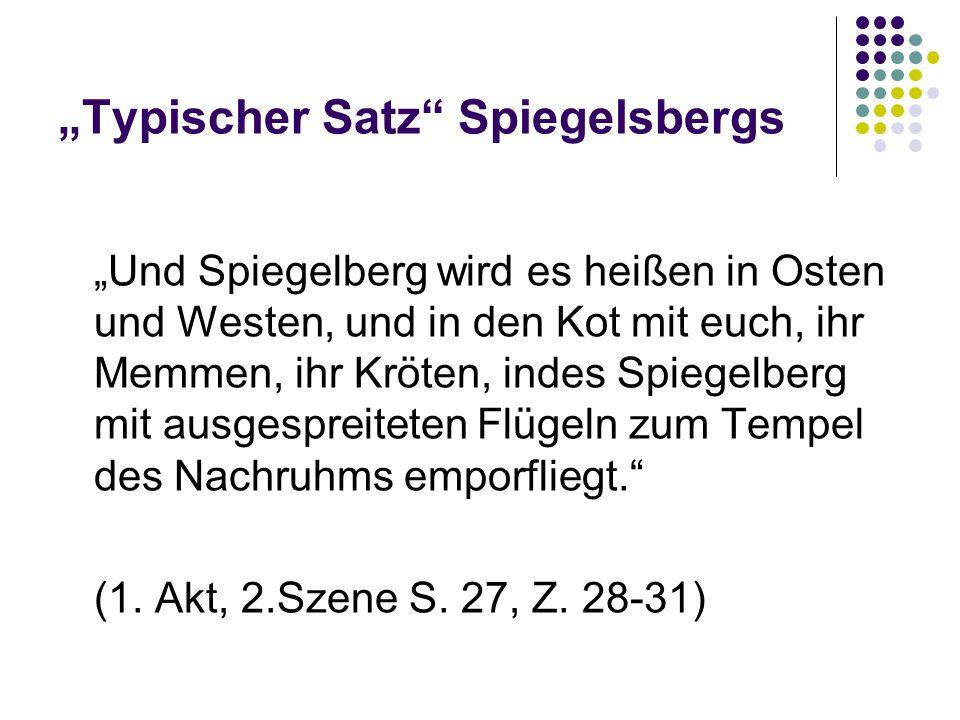 Typischer Satz Spiegelsbergs Und Spiegelberg wird es heißen in Osten und Westen, und in den Kot mit euch, ihr Memmen, ihr Kröten, indes Spiegelberg mi
